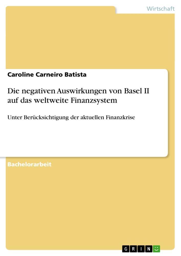 Die negativen Auswirkungen von Basel II auf das weltweite Finanzsystem als Buch (kartoniert)