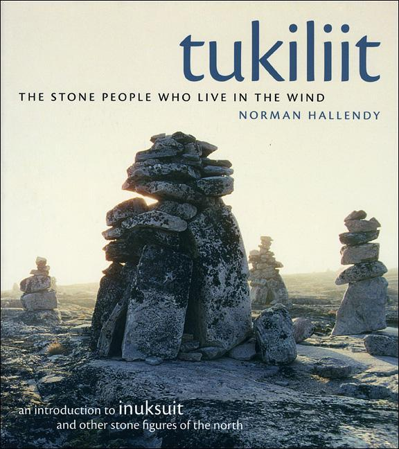 Tukiliit: The Stone People Who Live in the Wind: An Introduction to Inuksuit and Other Stone Figures of the North als Taschenbuch
