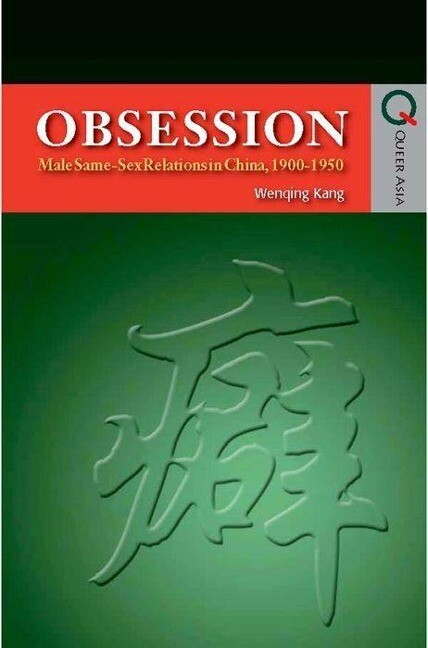 Obsession - Male Same-Sex Relations in China, 1900-1950 als Buch (gebunden)