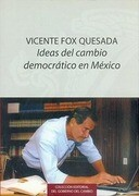 Vicente Fox Quesada: Ideas del Cambio Democratico en Mexico