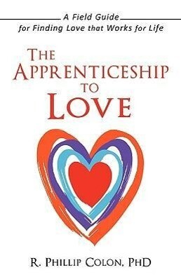 The Apprenticeship to Love: A Field Guide for Finding Love That Works for Life als Buch (gebunden)