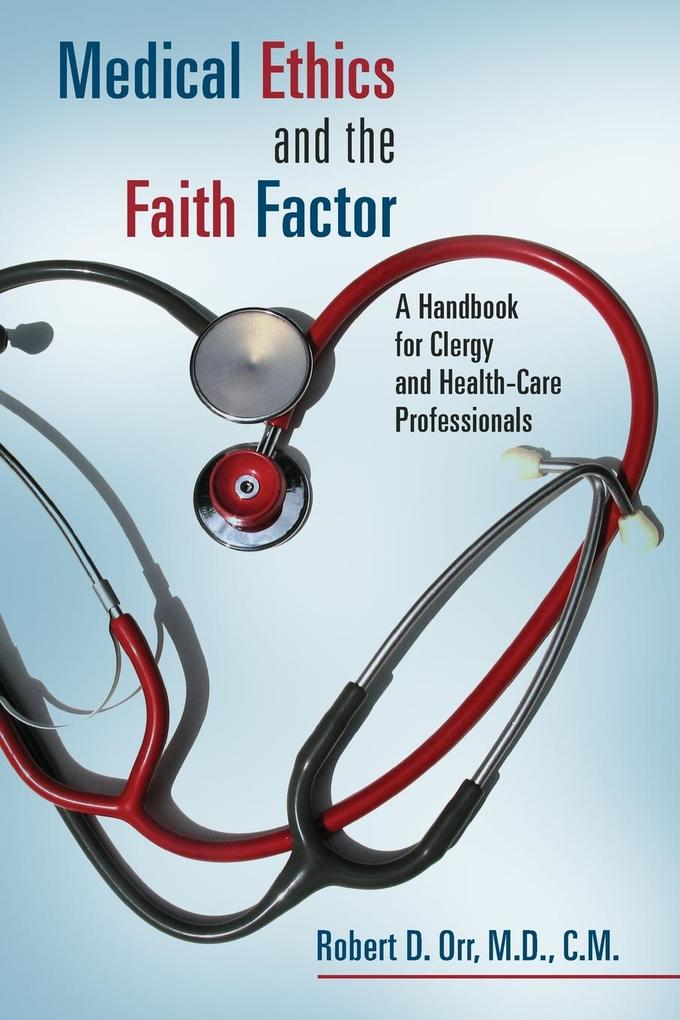 Medical Ethics and the Faith Factor: A Handbook for Clergy and Health-Care Professionals als Taschenbuch