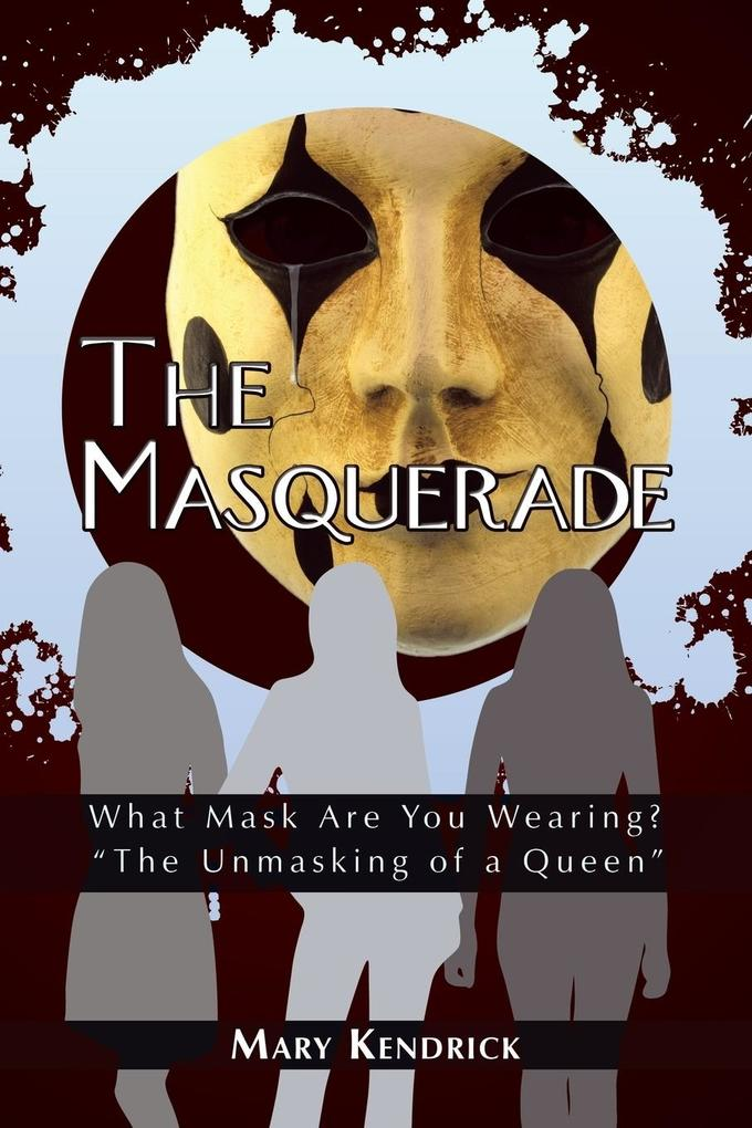 The Masquerade: What Mask Are You Wearing? the Unmasking of a Queen als Taschenbuch