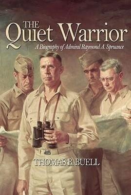 The Quiet Warrior: A Biography of Admiral Raymond A. Spruance als Taschenbuch