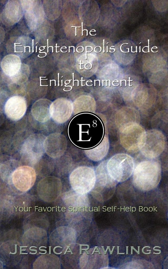 The Enlightenopolis Guide to Enlightenment: Your Favorite Spiritual Self-Help Book als Taschenbuch