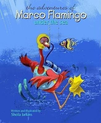 The Adventures of Marco Flamingo Under the Sea als Buch (gebunden)