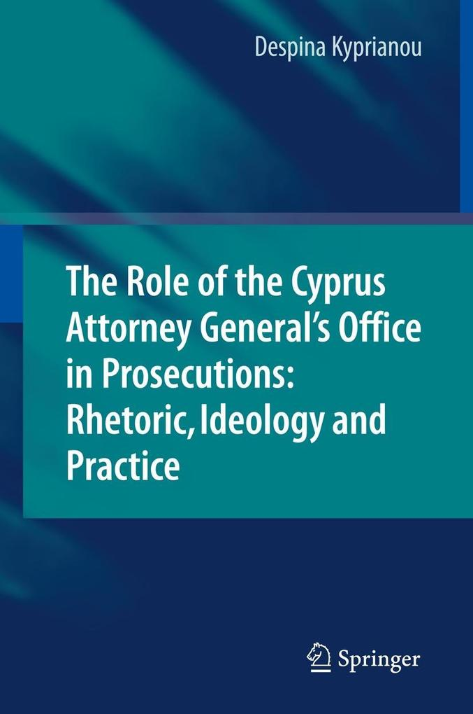The Role of the Cyprus Attorney General's Office in Prosecutions: Rhetoric, Ideology and Practice als Buch (gebunden)