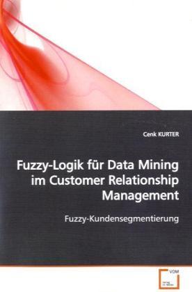 Fuzzy-Logik für Data Mining im Customer RelationshipManagement als Buch (kartoniert)