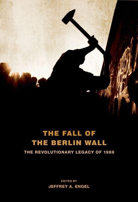 The Fall of the Berlin Wall: The Revolutionary Legacy of 1989 als Buch (gebunden)