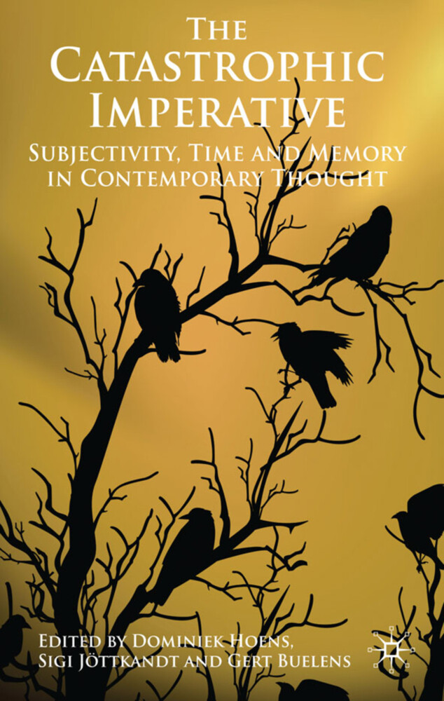The Catastrophic Imperative: Subjectivity, Time and Memory in Contemporary Thought als Buch (gebunden)