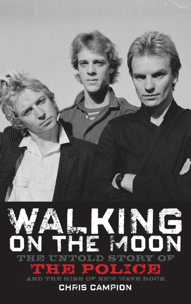 Walking on the Moon: The Untold Story of the Police and the Rise of New Wave Rock als Buch (gebunden)