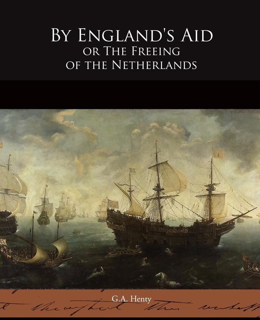By England's Aid or The Freeing of the Netherlands als Taschenbuch