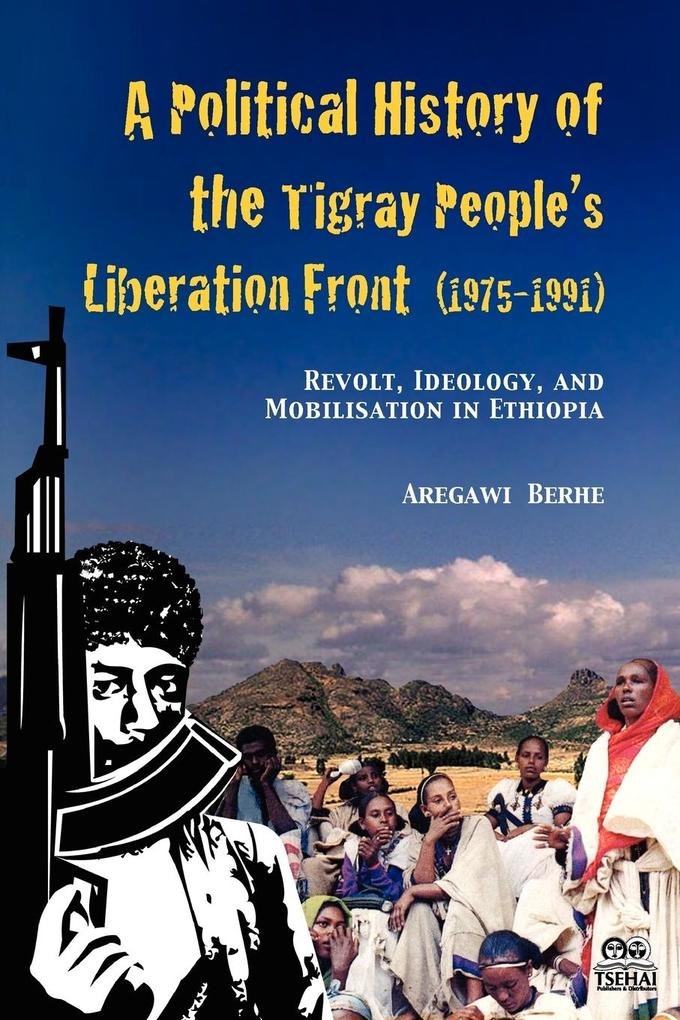 A Political History of the Tigray People's Liberation Front (1975-1991): Revolt, Ideology, and Mobilisation in Ethiopia als Buch (gebunden)