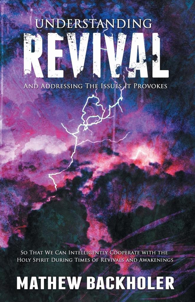 Understanding Revival and Addressing the Issues It Provokes So That We Can Intelligently Cooperate with the Holy Spirit als Taschenbuch