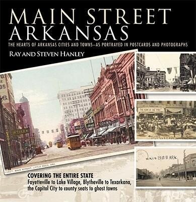 Main Street Arkansas: The Hearts of Arkansas Cities and Towns--As Portrayed in Postcards and Photographs als Buch (gebunden)