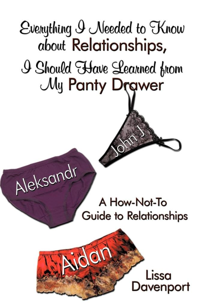 Everything I Needed to Know about Relationships, I Should Have Learned from My Panty Drawer: A How-Not-To Guide to Relationships als Taschenbuch