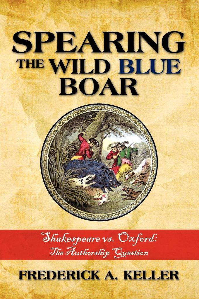 Spearing the Wild Blue Boar: Shakespeare vs. Oxford: The Authorship Question als Taschenbuch