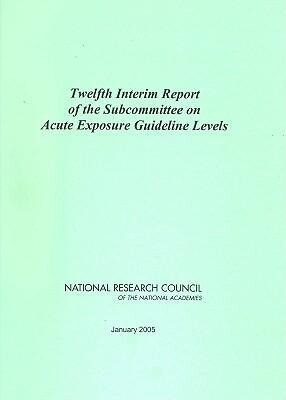 Twelfth Interim Report of the Subcommittee on Acute Exposure Guideline Levels als Taschenbuch