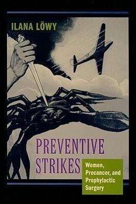 Preventive Strikes: Women, Precancer, and Prophylactic Surgery als Buch (gebunden)