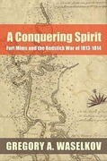 A Conquering Spirit: Fort Mims and the Redstick War of 1813-1814