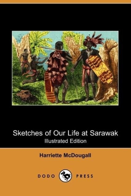 Sketches of Our Life at Sarawak (Illustrated Edition) (Dodo Press) als Taschenbuch