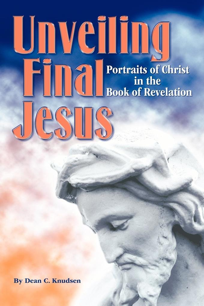 Unveiling Final Jesus: Portraits of Christ in the Book of Revelation als Taschenbuch