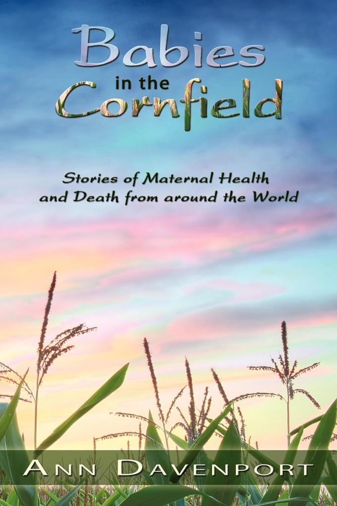 Babies in the Cornfield: Stories of Maternal Health and Death from Around the World als Taschenbuch