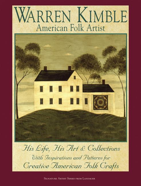 Warren Kimble, American Folk Artist: His Life, His Art & Collections, with Inspirations and Patterns for Creative American Folk Crafts als Buch (gebunden)