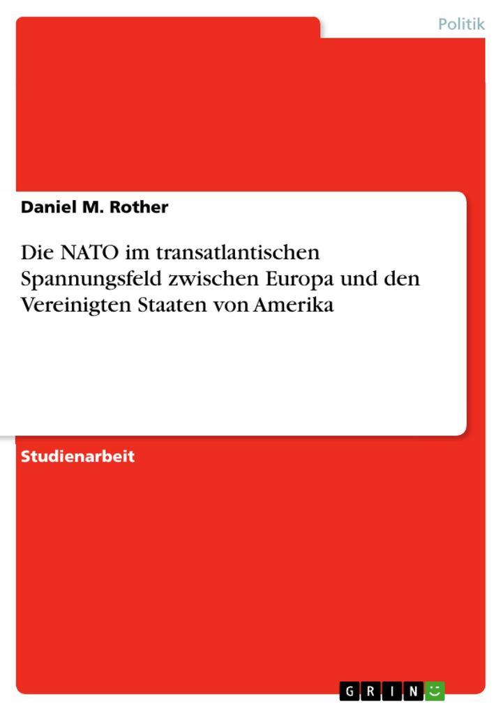 Die NATO im transatlantischen Spannungsfeld zwischen Europa und den Vereinigten Staaten von Amerika als Buch (gebunden)