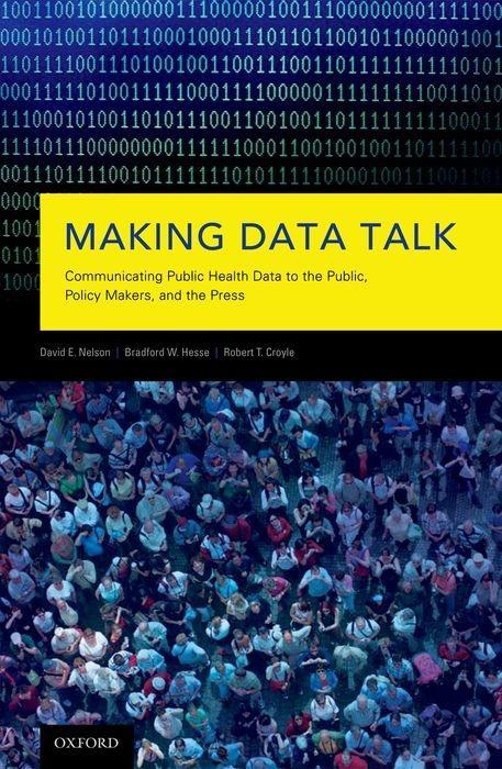 Making Data Talk: Communicating Public Health Data to the Public, Policy Makers, and the Press als Buch (gebunden)