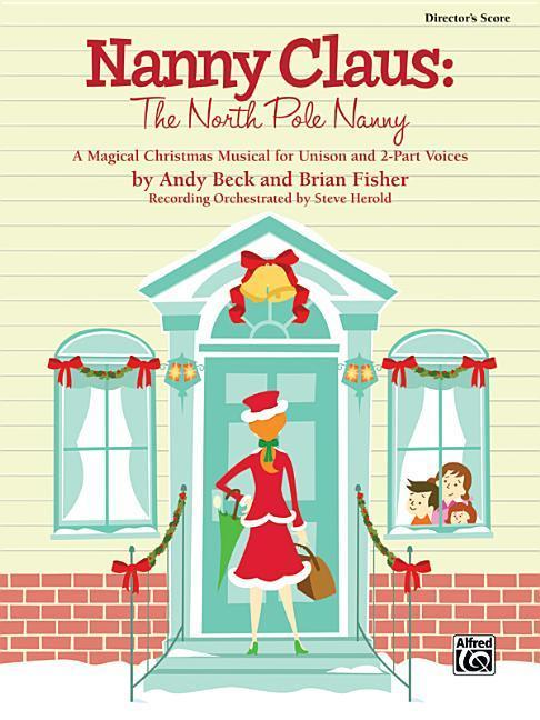 Nanny Claus -- The North Pole Nanny: A Magical Christmas Musical for Unison and 2-Part Voices (Director's Score) als Taschenbuch