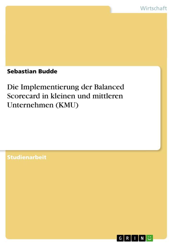 Die Implementierung der Balanced Scorecard in kleinen und mittleren Unternehmen (KMU) als Buch (gebunden)