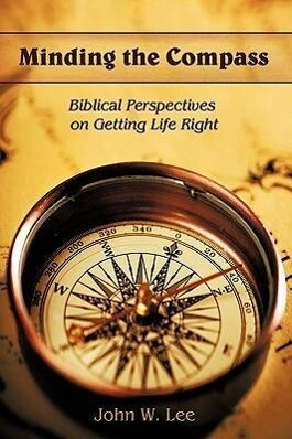 Minding the Compass: Biblical Perspectives on Getting Life Right als Buch (gebunden)