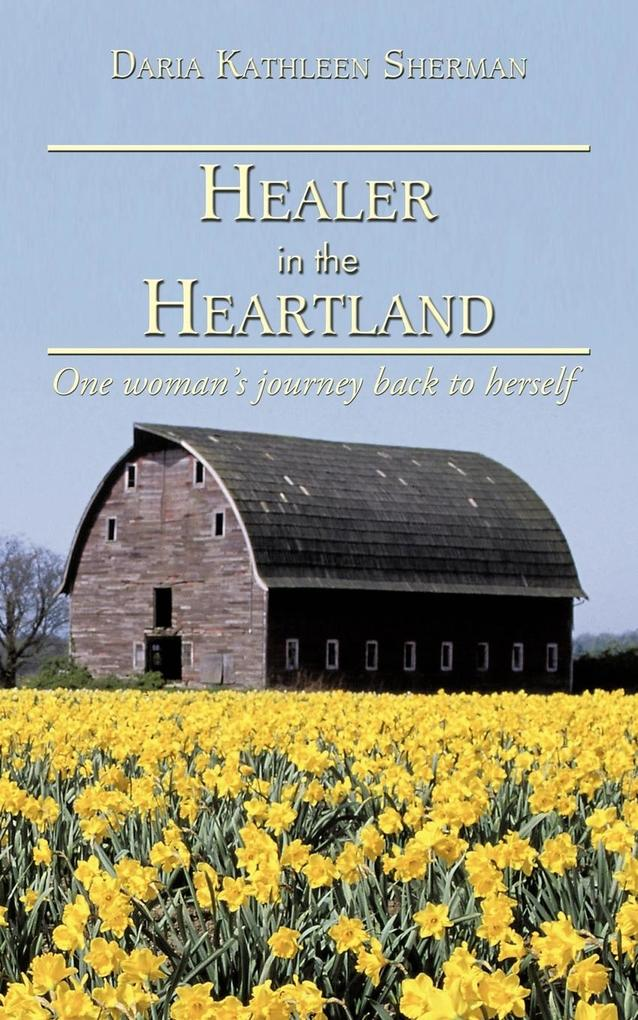 Healer in the Heartland: One Woman's Journey Back to Herself als Taschenbuch