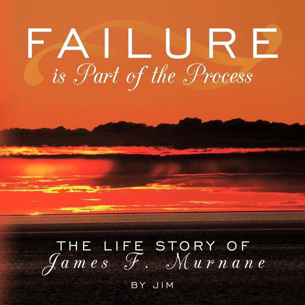 Failure Is Part of the Process: The Life Story of James F. Murnane als Taschenbuch