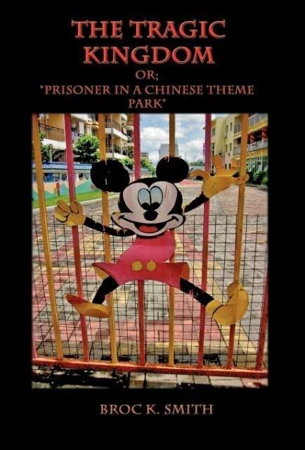 The Tragic Kingdom or; 'Prisoner in a Chinese Theme Park' als Buch (gebunden)