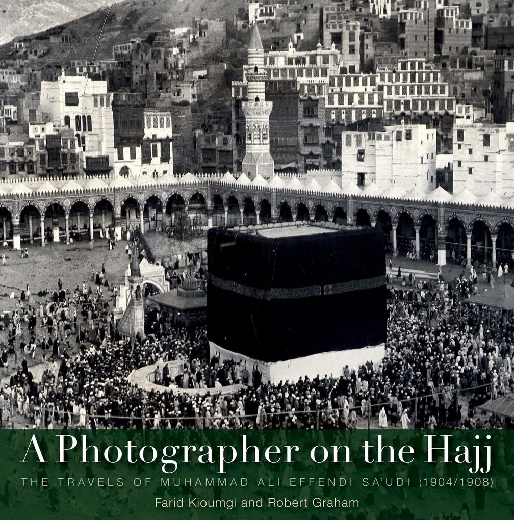 A Photographer on the Hajj: The Travels of Muhammad Aali Effendi Saaudi (1904/1908) als Buch (gebunden)