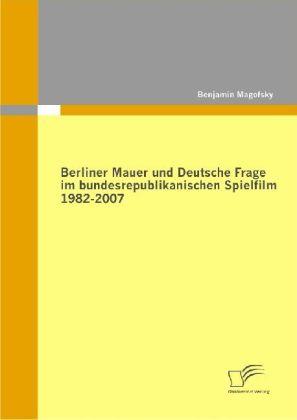 Berliner Mauer und Deutsche Frage im bundesrepublikanischen Spielfilm 1982-2007 als Buch (kartoniert)