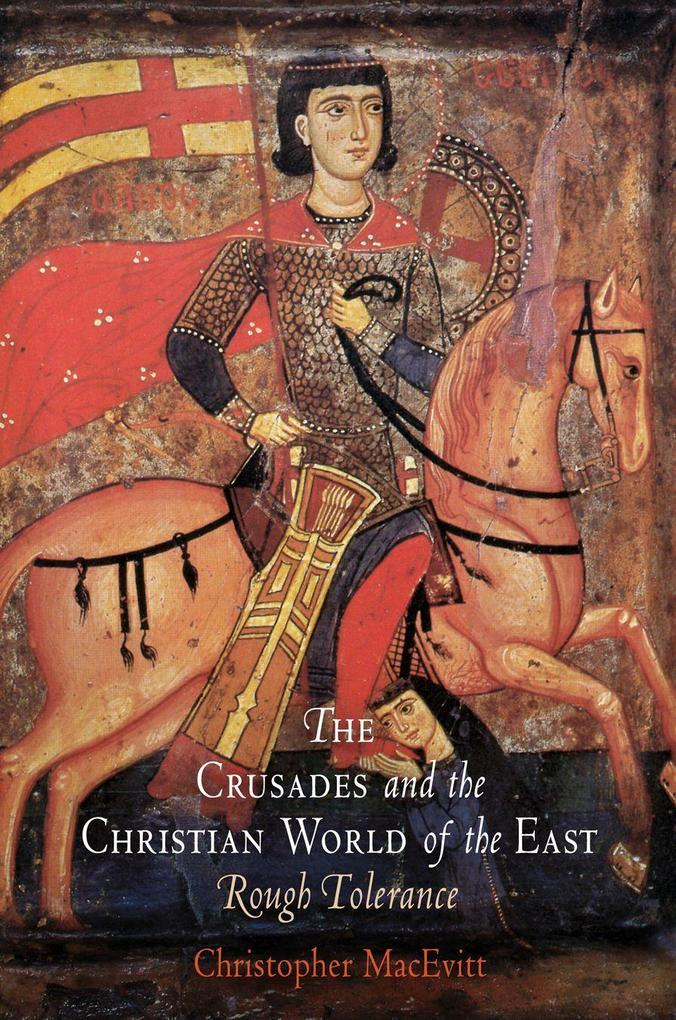 The Crusades and the Christian World of the East: Rough Tolerance als Taschenbuch