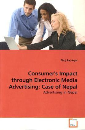 Consumer's Impact through Electronic Media Advertising: Case of Nepal als Buch (gebunden)