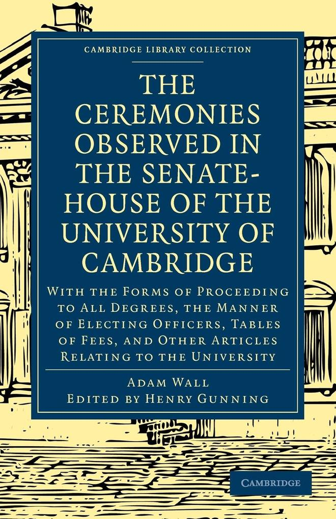 The Ceremonies Observed in the Senate-House of the University of Cambridge als Taschenbuch