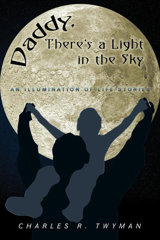 Daddy, There's a Light in the Sky: An Illumination of Life Stories als Taschenbuch