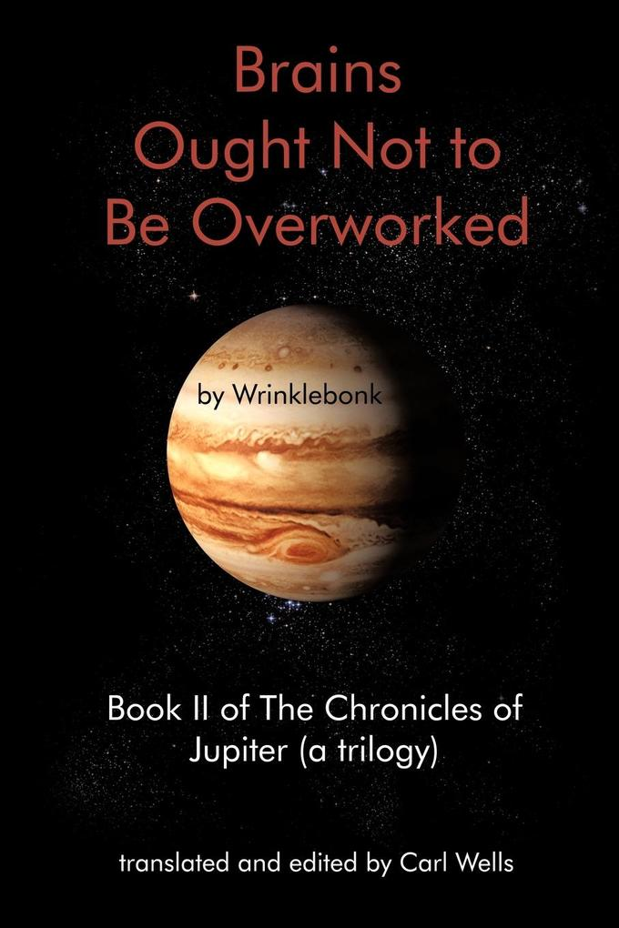 Brains Ought Not to Be Overworked: Book II of the Chronicles of Jupiter (a Trilogy) als Taschenbuch