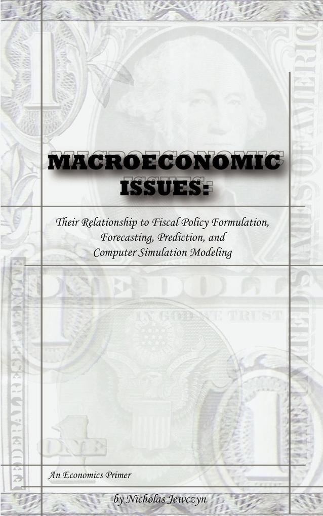 Macroeconomic Issues: Their Relationship to Fiscal Policy Formulation, Forecasting, Prediction, and Computer Simulation Modeling als Taschenbuch