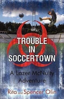Trouble in Soccertown: A Lazer McNulty Adventure als Buch (gebunden)