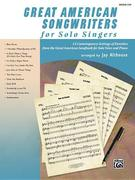 Great American Songwriters for Solo Singers: 12 Contemporary Settings of Favorites from the Great American Songbook for Solo Voice and Piano