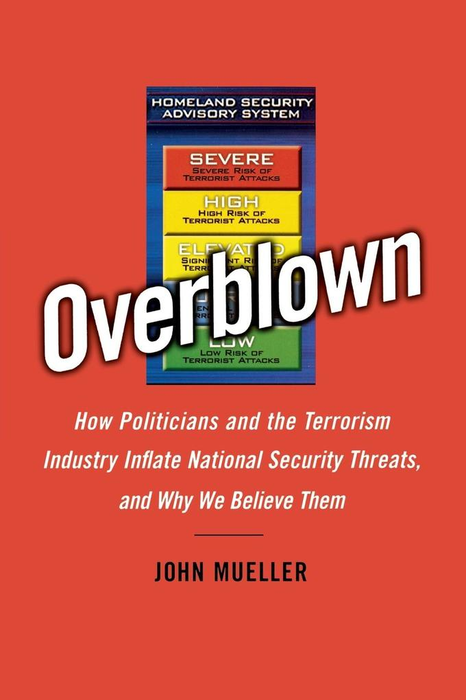 Overblown: How Politicians and the Terrorism Industry Inflate National Security Threats, and Why We Believe Them als Taschenbuch
