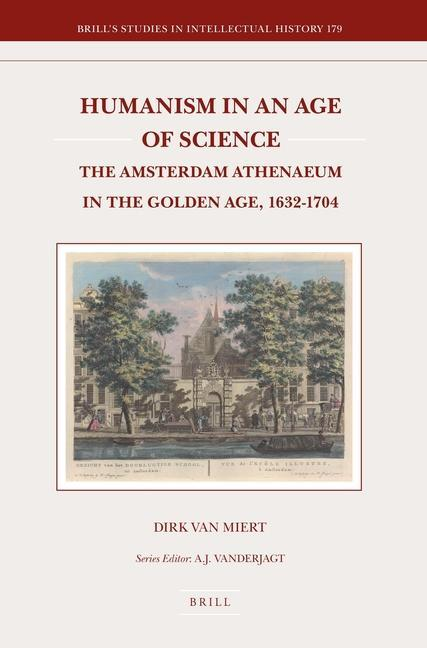 Humanism in an Age of Science: The Amsterdam Athenaeum in the Golden Age, 1632-1704 als Buch (gebunden)