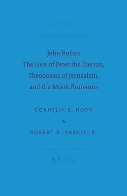 John Rufus: The Lives of Peter the Iberian, Theodosius of Jerusalem, and the Monk Romanus als Buch (gebunden)