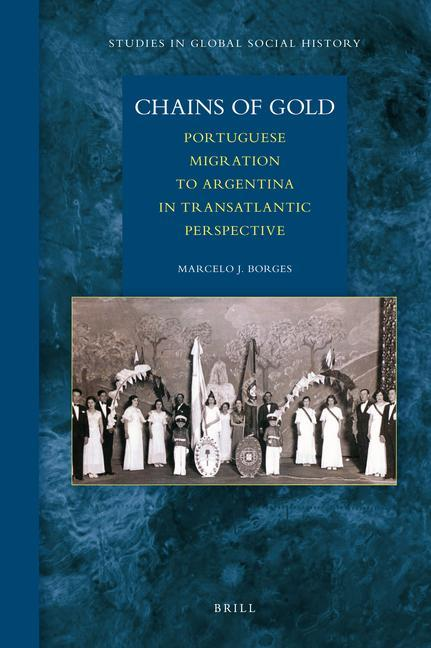 Chains of Gold: Portuguese Migration to Argentina in Transatlantic Perspective als Buch (gebunden)
